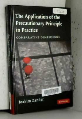 Joakim Zander - The Application of the Precautionary Principle in Practice: Comparative Dimensions