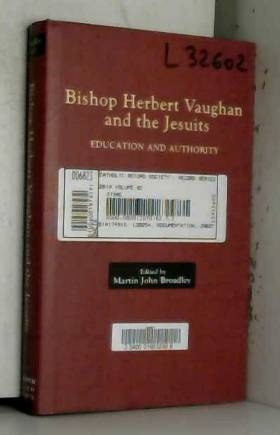 Martin John Broadley - Bishop Herbert Vaughan and the Jesuits: Education and Authority