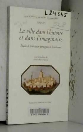 Anne-Marie Quint et Collectif - La Ville dans l'histoire et dans l'imaginaire: études de littérature portugaise et brésilienne