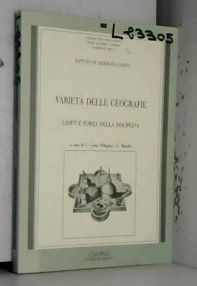 G. Corna Pellegrini et E. Bianchi - Varietà delle geografie. Limiti e forza della disciplina