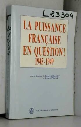 René Girault et Robert Frank - La puissance française en question ! : 1945-1949