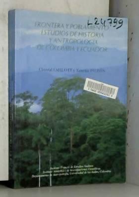 Frontera y poblamiento: Estudios de historia y antropología de Colombia y Ecuador (Spanish Edition)