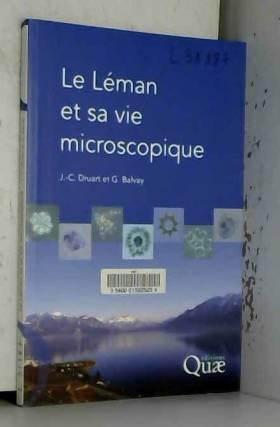 Jean-Claude Druart et Gérard Balvay - Le Léman et sa vie microscopique
