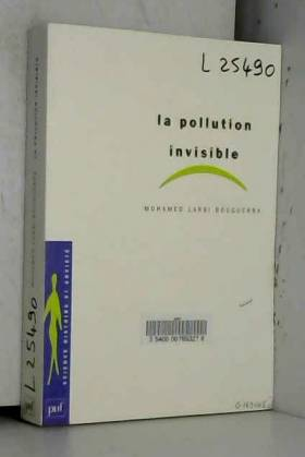 Mohamed Larbi Bouguerra - La Pollution invisible