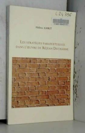 Amrit - Les Stratégies paratextuelles dans l'oeuvre de Réjean Ducharme