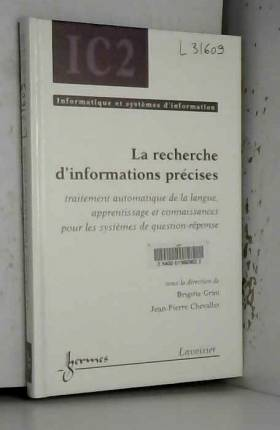 Brigitte Grau, Jean-Pierre Chevallet et Collectif - La recherche d'informations précises : Traitement automatique de la langue, apprentissage et...