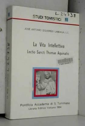 José Antonio Izquierdo Labeaga - La vita intellettiva. Lectio sancti Thomae Aquinatis