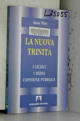 Alain Minc, A. Franchi et A. M. Cuzzolaro - La nuova trinità. I giudici, i media, l'opinione pubblica