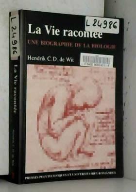 Hendrik C. D. de Wit - La Vie racontée. Une biographie de la biologie
