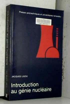 Jacques Ligou - Introduction au génie nucléaire, 2e édition