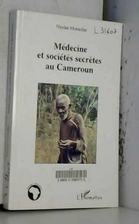 Nicolas Monteillet - Médecine et sociétés secrètes au Cameroun