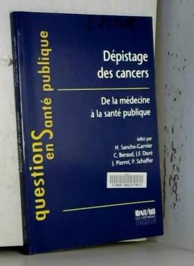 Collectif - Dépistage des cancers. De la médecine à la santé publique