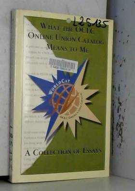 - - What the OCLC online union catalog means to me: A collection of essays