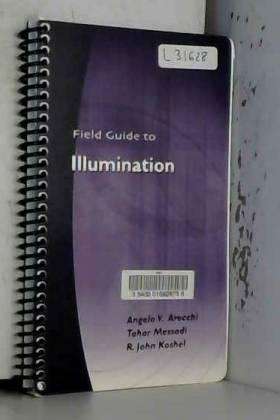 Angelo V. Arecchi - Field Guide to Illumination (SPIE Vol. FG11)