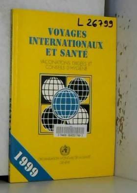 OMS - VOYAGES INTERNATIONAUX ET SANTE. VACCINATIONS EXIGEES ET CONSEILS D'HYGIENE. 1998