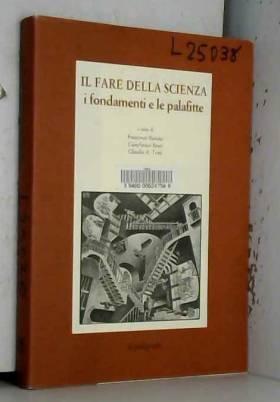 F. Barone, G. Basti et C. A. Testi - Il fare della scienza: i fondamenti e le palafitte
