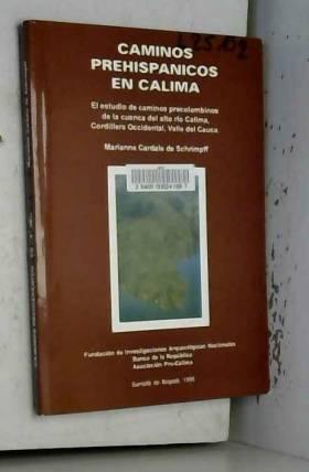 Marianne Cardale de Schrimpff - Caminos prehispanicos en Calima: El estudio de caminos precolombinos de la Cuenca del alto rio...