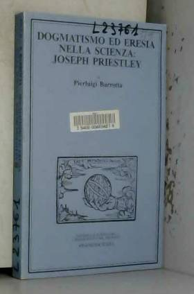 Pierluigi Barrotta - Dogmatismo ed eresia nella scienza: Joseph Priestley