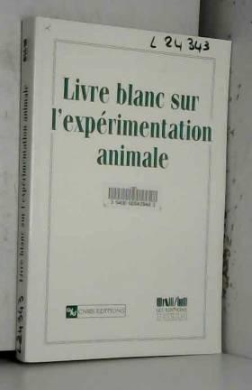 Collectif - Livre blanc sur l'expérimentation animale