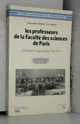 Christophe Charle et Eva Telkes - Les professeurs de la Faculté des Sciences de Paris : Dictionnaire biographique, 1901-1939
