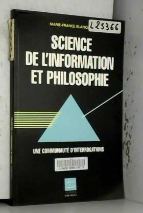 Marie-France Blanquet - Science de l'information et philosophie : Une communauté d'interrogations