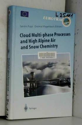 Sandro Fuzzi et D. Wagenbach - Cloud Multi-Phase Processes and High Alpine Air and Snow Chemistry: Ground-Based Cloud...