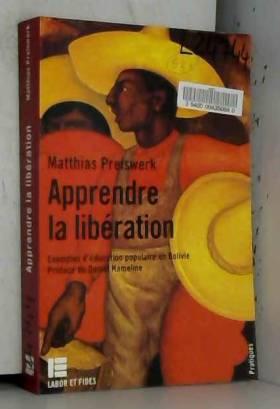 Matthias Preiswerk - Apprendre la Libération : Exemples d'Education populaire en Bolivie