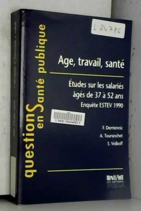 Francis Derriennic, A Touranchet et Serge Volkoff - Âge, travail, santé : Études sur les salariés âgés de 37 à 52 ans, enquête ESTEV 1990