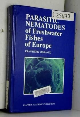 F. Moravec - Parasitic Nematodes of Freshwater Fishes of Europe