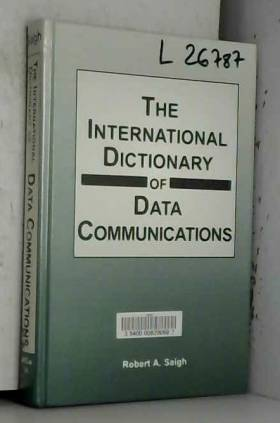 Robert A. Saigh - The International Dictionary of Data Communications
