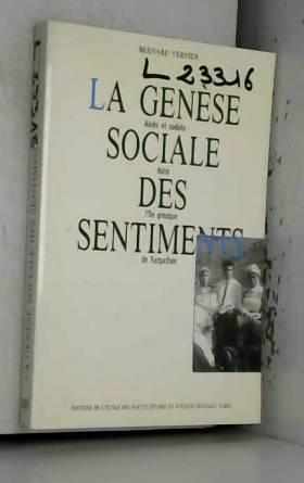 Bernard Vernier - La genèse sociale des sentiments. Aînés et cadets dans l'île grecque de Karpathos