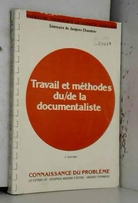 Jacques Chaumier - Travail et méthodes du, de la, documentaliste...