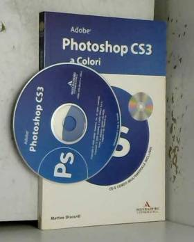 Matteo Discardi - Adobe Photoshop CS3 a colori. Con CD-ROM