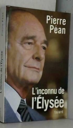 Pierre Péan - Chirac, l'inconnu de l'Elysée