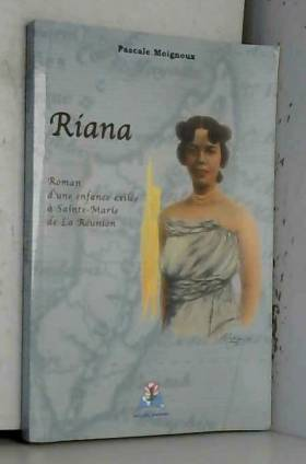 Pascale Moignoux - Riana - Roman d'une enfance exilée à Sainte-Marie de La Réunion