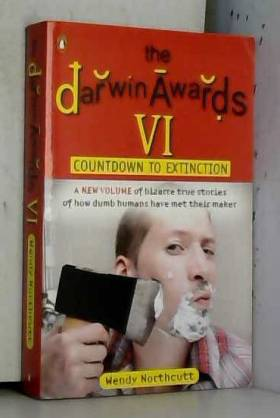 The Darwin Awards VI: Countdown to Extinction