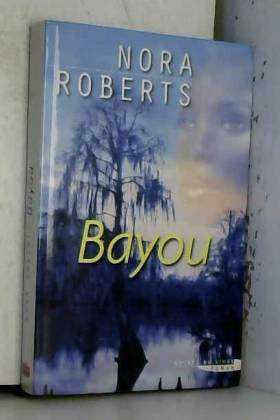 Nora Roberts - Bayou