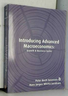 Peter Birch Sorensen et Hans Jorgen... - Introducing Advanced Macroeconomics