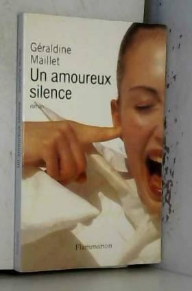 Géraldine Maillet - Un amoureux silence