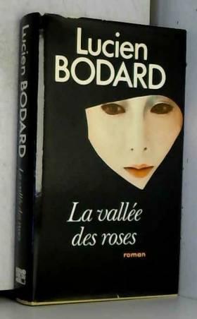 Lucien Bodard - La Vallée des roses (Le Grand livre du mois)