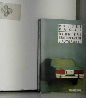 Hugues Pagan - Dernière station avant l'autoroute