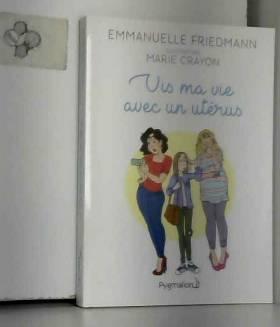 Marie Crayon et Emmanuelle Friedmann - Vis ma vie avec un utérus