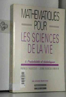 Jean-François Morin et Patrice Trousset - Mathématiques pour les Sciences de la Vie : Tome 2, Probabilités et statistiques
