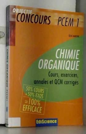 Elise Marche - Chimie organique PCEM 1 : Cours, exercices, annales et QCM corrigés 50% cours+50% exos