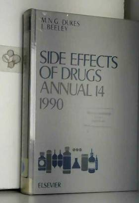 M.N.G. Dukes et L. Beeley - Side Effects of Drugs Annual 14, 1990: A Worldwide Yearly Survey of New Data and Trends