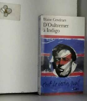 Blaise Cendrars et Claude Leroy - D'Oultremer à Indigo