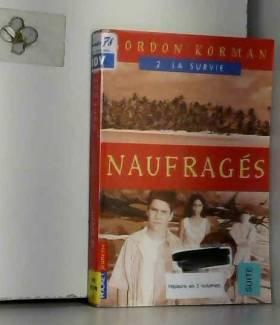 Gordon Korman - Naufrages, tome 2 : La Survie