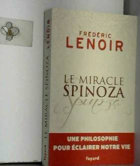 Le miracle Spinoza: Une...