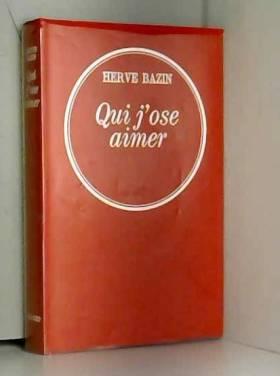 Bazin Hervé - Qui j'ose aimer