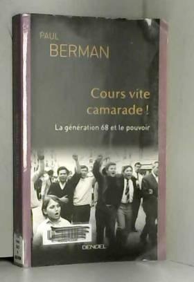 Paul Berman et Philippe Rouard - Cours vite camarade!: La génération 68 et le pouvoir